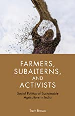 Farmers, Subalterns, and Activists: Social Politics of Sustainable Agriculture in India