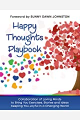 Happy Thoughts Playbook: Exercises, Stories and Ideas Keeping You Joyful In A Changing World Kindle Edition