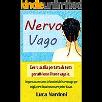 Nervo Vago : Come attivare il nervo vago per migliorare il tuo benessere psico-fisico. Esercizi alla portata di tutti…