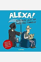 Alexa! Aktiviere Licht am Ende des Tunnels!: Cartoons über das Leben mit Alexa und Co. Gebundene Ausgabe