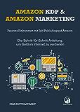 Amazon KDP und Amazon Marketing: Passives Einkommen mit Self-Publishing auf Amazon — Die Schritt-für-Schritt-Anleitung…