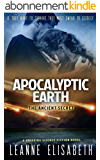 APOCALYPTIC EARTH - The Ancient Secret: If they want to survive, they must swear to secrecy (English Edition)