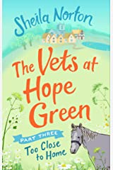 The Vets at Hope Green: Part Three: Too Close to Home Kindle Edition
