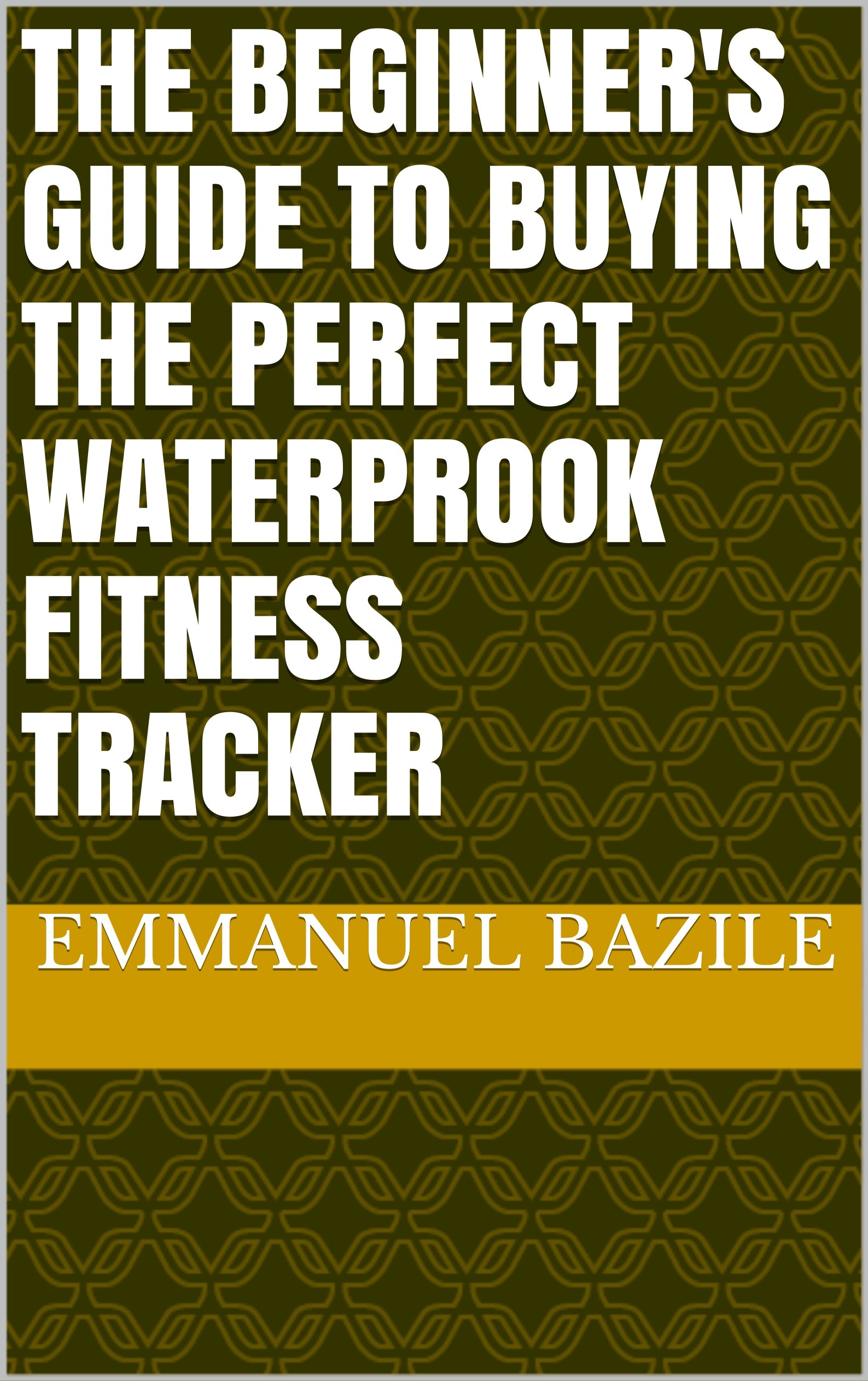 The Beginner's guide to Buying the Perfect Waterprook Fitness Tracker (English Edition) 1