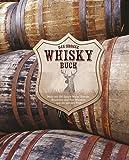Das große Whiskybuch: Mehr als 200 Single Malts, Blends, Bourbons und Rye-Whiskys aus der ganzen Welt