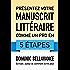 Présentez votre manuscrit littéraire comme un pro en 5 étapes (L'écrivain professionnel t. 2)