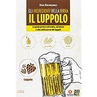 Gli ingredienti della birra. Il luppolo. La guida pratica all'aroma, all'amaro e alla coltivazione dei luppoli - 2