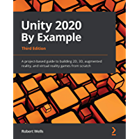 Unity 2020 By Example: A project-based guide to building 2D, 3D, augmented reality, and virtual reality games from…