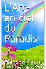 L'Arc-en-ciel du Paradis Format Kindle