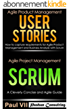 Agile Product Management (Box Set) : User Stories: How to capture, and manage requirements for Agile Product Management and Business Analysis with Scrum ... development Book 1) (English Edition)