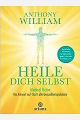 Heile dich selbst: Medical Detox – Die Antwort auf (fast) alle Gesundheitsprobleme - Revolutionäre Heilstrategien bei Migräne, Übergewicht, chronischer Erschöpfung u.v.m. (German Edition) Kindle Edition