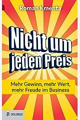 Nicht um jeden Preis: Mehr Gewinn, mehr Wert, mehr Freude im Business Kindle Ausgabe