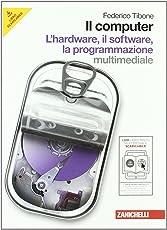 Il computer. Hardware-Software-Programmazione. Per le Scuole superiori. Con CD-ROM. Con espansione online