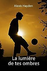 La lumière de tes ombres: Amour, Amitié, Adolescence... Que du Paranormal... Format Kindle