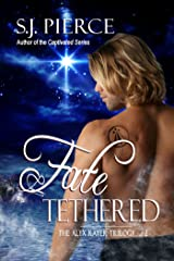 Fate Tethered (The Alyx Rayer Trilogy Book 2) Kindle Edition
