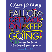 Fall Off, Get Back On, Keep Going: 10 ways to be at the top of your game! (English Edition)