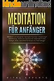 Meditation für Anfänger: Meditieren und autogenes Training für maximale Entspannung und Selbstheilung. Stress und Depressionen bekämpfen + mehr Energie, Glück, Gesundheit für Körper & Geist erlangen
