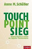Touch. Point. Sieg.: Kommunikation in Zeiten der digitalen Transformation (Dein Business)