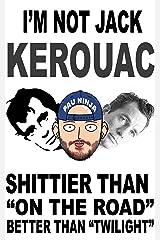 "I'm not Jack Kerouac: Shittier than ""On The Road"". Better than ""Twilight"" (English Edition) Versión Kindle"
