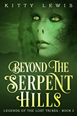 Beyond The Serpent Hills (Legends Of The Lost Tribes Book 2) Kindle Edition