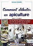 Comment débuter en apiculture ? - Tome 1: Tous les éléments techniques et pratiques pour faire ses premiers pas en apiculture