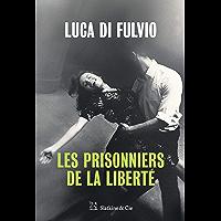 Les Prisonniers de la liberté: Par l'auteur du best-seller international Le gang des rêves !