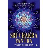 Sri Chakra Yantra : Manifest anything with the symbol of everything