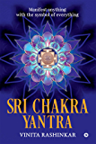 Sri Chakra Yantra : Manifest anything with the symbol of everything