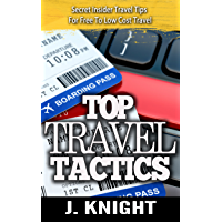 Travel: Amazingly Shocking Insider Travel Industry Tactics To FREE And Low Cost Travel Uncovered (Travel Books, Travel…