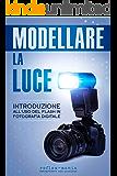 Modellare la luce: Introduzione all'uso del flash in fotografia digitale