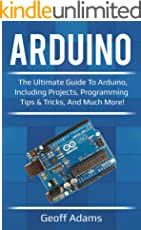 Arduino: The ultimate guide to Arduino, including projects, programming tips & tricks, and much more! (English Edition)