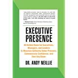 Executive Presence: 49 Golden Rules for Executives, Managers, and Leaders to Maintain Authority Under Pressure, Communicate C