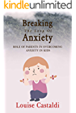 Breaking The Loop of Anxiety: Role of Parents in Overcoming Anxiety in Kids