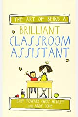The Art of Being a Brilliant Classroom Assistant (The Art of Being Brilliant Series) Paperback