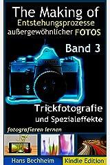 The Making of, Entstehungsprozesse außergewöhnlicher Fotos, Band 3: Trickfotografie und Spezialeffekte fotografieren lernen Kindle Ausgabe