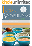 The Indian Bodybuilding Diet: Know Indian Food, Debunk the Myths, and Understand the Nutrition