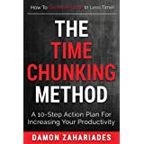 The Time Chunking Method: A 10-Step Action Plan For Increasing Your Productivity (The Art of Personal Success Book 1)
