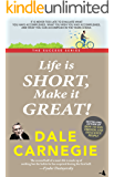 Life is Short, Make it Great: Dale Carnegie Success Series