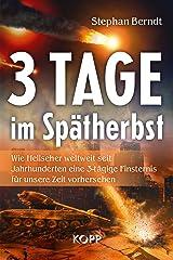 3 Tage im Spätherbst: Wie Hellseher weltweit seit Jahnhunderten eine 3-tägige Finsternis für unsere Zeit vorhersehen Kindle Ausgabe