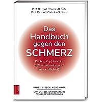 Das Handbuch gegen den Schmerz: Rücken, Kopf, Gelenke, seltene Erkrankungen: Was wirklich hilft