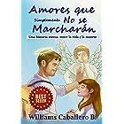 Amores que simplemente no se marcharán: Un historia eterna entre la vida y la muerte (Spanish Edition)