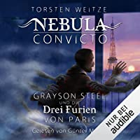 Grayson Steel und die Drei Furien von Paris: Nebula Convicto 3