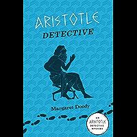 Aristotle Detective: An Aristotle Detective Novel (The Aristotle Detective Novels Book 1) (English Edition)