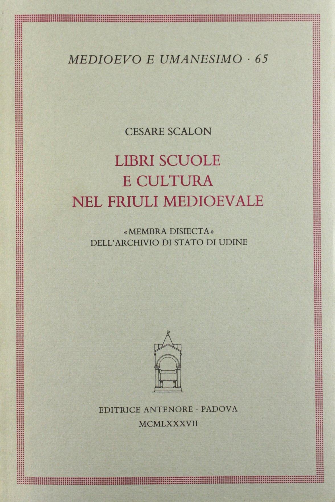 Libri, scuole e cultura nel Friuli medioevale. �Membra disiecta� dell'Archivio di Stato di Udine
