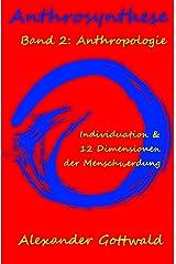 Anthrosynthese Band 2: Anthropologie: Individuation & 12 Dimensionen der Menschwerdung Kindle Ausgabe
