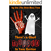 There's a Ghost Trapped in Your Device!: (A Children's book for ages 7-12)