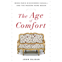 The Age of Comfort: When Paris Discovered Casual--and the Modern Home Began (English Edition)