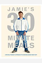Jamie's 30-Minute Meals: A Revolutionary Approach to Cooking Good Food Fast Hardcover