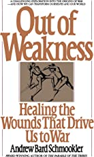Out of Weakness: Healing the Wounds That Drive Us to War (Bantam New Age Books)