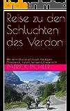 Reise zu den Schluchten des Verdon: Mit dem Motorrad durch die Alpen - Österreich, Italien, Schweiz, Frankreich (Motorradwandern 1)
